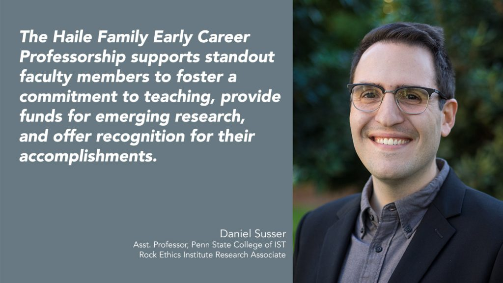 """Image of Daniel Susser and the words """"The Haile Family Early Career Professorship supports standout faculty members to foster a commitment to teaching, provide funds for emerging research, and offer recognition for their accomplishments."""""""